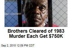 Brothers Cleared of 1983 Murder Each Get $750K