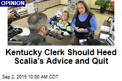 Kentucky Clerk Should Heed Scalia's Advice and Quit