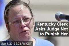 Kentucky Clerk Asks Judge Not to Punish Her
