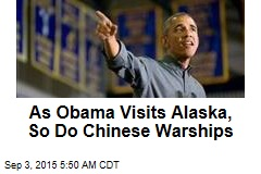 Chinese Warships Spotted During Obama Alaska Visit