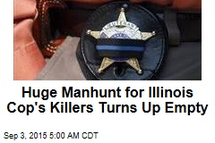 Huge Manhunt Fails to Find Killers of Illinois Officer