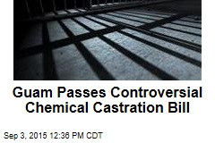 Guam Passes Controversial Chemical Castration Bill