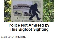 Police Not Amused by This Bigfoot Sighting