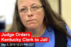 Judge Orders Ky. Clerk to Jail