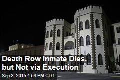 Death Row Inmate Dies, but Not via Execution