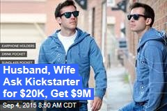 Husband, Wife Ask Kickstarter for $20K, Get $9M
