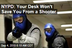 NYPD: Your Desk Won't Save You From a Shooter