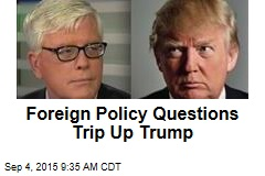 Foreign Policy Questions Trip Up Trump
