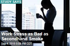 Work Stress as Bad as Secondhand Smoke