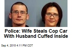 Police: Wife Steals Cop Car With Husband Cuffed Inside