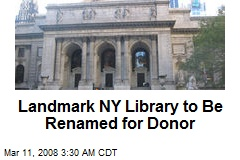 Landmark NY Library to Be Renamed for Donor