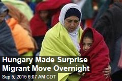 Hungary Made Surprise Migrant Move Overnight
