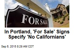 In Portland, 'For Sale' Signs Specify 'No Californians'