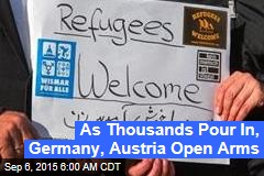 As Thousands Pour In, Germany, Austria Open Arms