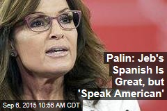 Palin: Jeb's Spanish Is Great, but 'Speak American'