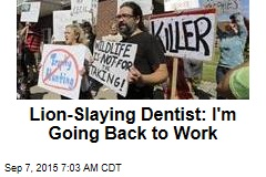 Lion-Killing Dentist: I'm Going Back to Work