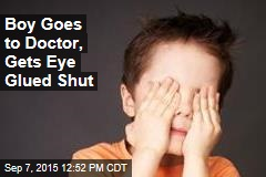 Boy Goes to Doctor, Gets Eye Glued Shut