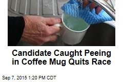 Candidate Caught Peeing in Coffee Mug Quits Race