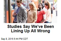 Studies Say We've Been Lining Up All Wrong