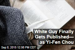 White Guy Finally Gets Published— as Yi-Fen Chou