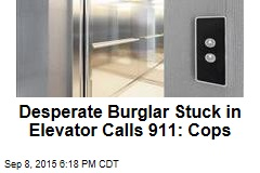 Desperate Burglar Stuck in Elevator Calls 911: Cops