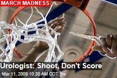 Urologist: Shoot, Don't Score