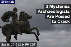 3 Mysteries Archaeologists Are Poised to Crack