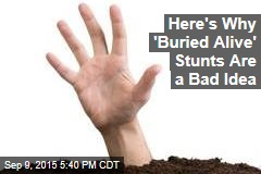 Here's Why 'Buried Alive' Stunts Are a Bad Idea