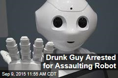 Drunk Guy Arrested for Assaulting Robot