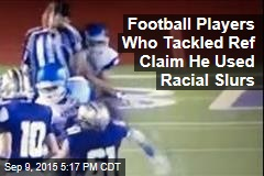 Football Players Who Tackled Ref Claim He Used Racial Slurs