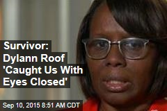 Survivor: Dylann Roof 'Caught Us With Eyes Closed'
