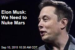 Elon Musk: We Need to Nuke Mars