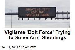 Vigilante 'Bolt Force' Trying to Solve Ariz. Shootings