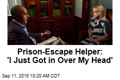 Prison-Escape Helper: 'I Just Got in Over My Head'