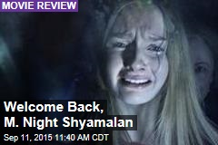 Welcome Back, M. Night Shyamalan
