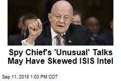 Spy Chief's 'Unusual' Talks May Have Skewed ISIS Intel
