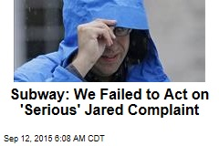 Subway: We Failed to Act on 'Serious' Jared Complaint