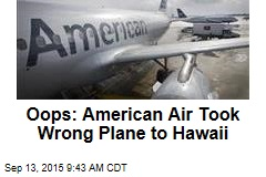 Oops: American Air Took Wrong Plane to Hawaii