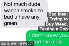 Bad Idea: Trying to Buy Weed, Texting a Cop
