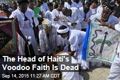 The Head of Haiti's Voodoo Faith Is Dead