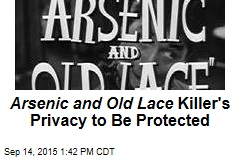Arsenic and Old Lace Killer's Privacy to Be Protected