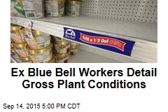 Ex Blue Bell Workers Detail Gross Plant Conditions