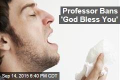 Professor Bans 'God Bless You'