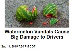Watermelon Vandals Cause Big Damage to Drivers
