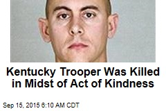 Kentucky Trooper Was Killed in Midst of Act of Kindness