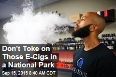 Don't Toke on Those E-Cigs in a National Park