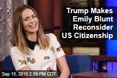 Trump Makes Emily Blunt Reconsider US Citizenship