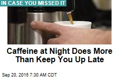 Caffeine at Night Does More Than Keep You Up Late