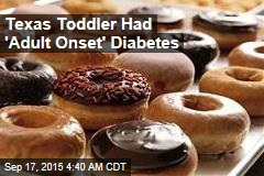 Texas Toddler Had 'Adult Onset' Diabetes