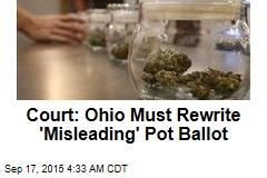 Court: Ohio Must Rewrite 'Misleading' Pot Ballot